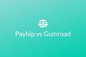 Payhip vs Gumroad