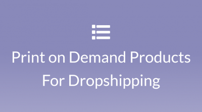 Print on Demand Products For Dropshipping