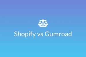 Shopify vs Gumroad